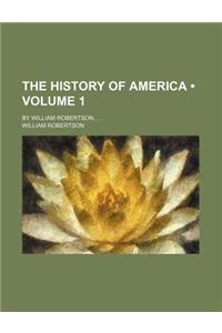The History of America (Volume 1); By William Robertson