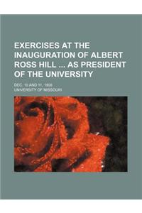 Exercises at the Inauguration of Albert Ross Hill as President of the University; Dec. 10 and 11, 1908