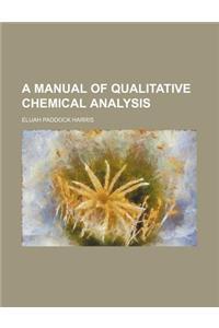 A Manual of Qualitative Chemical Analysis