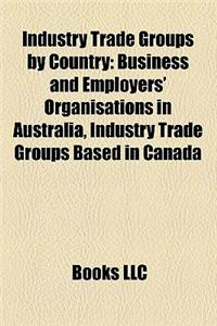 Industry Trade Groups by Country: Business and Employers' Organisations in Australia, Industry Trade Groups Based in Canada