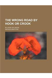The Wrong Road by Hook or Crook; By Hook or Crook