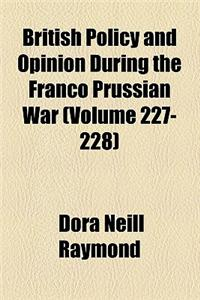 British Policy and Opinion During the Franco Prussian War Volume 227-228