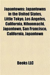 Japantowns: Japantowns in the United States, Little Tokyo, Los Angeles, California, Nihonmachi, Japantown, San Francisco, Californ