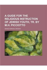 A Guide for the Religious Instruction of Jewish Youth, Tr. by M.H. Picciotto