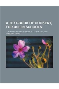 A Text-Book of Cookery, for Use in Schools; Containing an Undergraduate Course of Study
