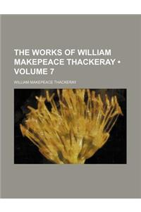 The Works of William Makepeace Thackeray (Volume 7)