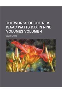 The Works of the REV. Isaac Watts D.D. in Nine Volumes Volume 4