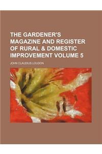 The Gardener's Magazine and Register of Rural & Domestic Improvement Volume 5