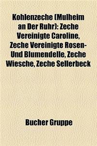 Kohlenzeche (Mlheim an Der Ruhr): Zeche Vereinigte Caroline, Zeche Vereinigte Rosen- Und Blumendelle, Zeche Wiesche, Zeche Sellerbeck