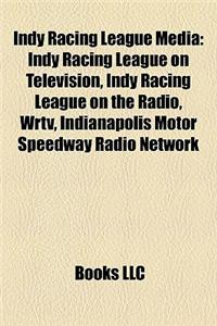 Indy Racing League Media: Indy Racing League on Television, Indy Racing League on the Radio, Wrtv, Indianapolis Motor Speedway Radio Network