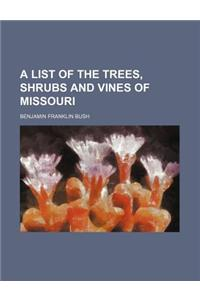 A List of the Trees, Shrubs and Vines of Missouri