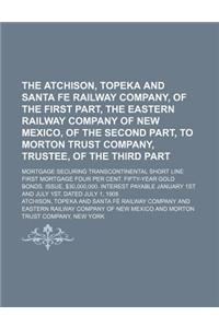 The Atchison, Topeka and Santa Fe Railway Company, of the First Part, the Eastern Railway Company of New Mexico, of the Second Part, to Morton Trust C
