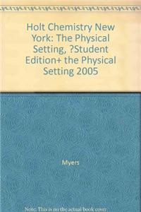 Holt Chemistry New York: The Physical Setting, ?Student Edition+ the Physical Setting 2005