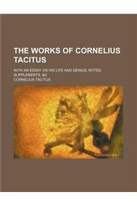 The Works of Cornelius Tacitus (Volume 4); With an Essay on His Life and Genius, Notes, Supplements, &C