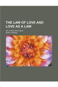 The Law of Love and Love as a Law; Or, Christian Ethics