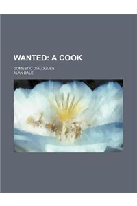 Wanted; A Cook. Domestic Dialogues