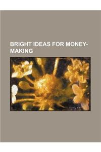 Bright Ideas for Money-Making