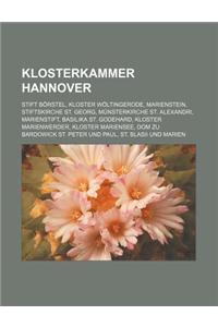 Klosterkammer Hannover: Stift Borstel, Kloster Woltingerode, Marienstein, Stiftskirche St. Georg, Munsterkirche St. Alexandri, Marienstift, Ba