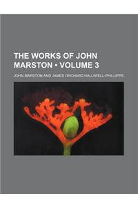 The Works of John Marston (Volume 3)