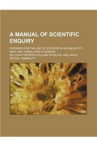 A Manual of Scientific Enquiry; Prepared for the Use of Officers in Her Majesty's Navy and Travellers in General