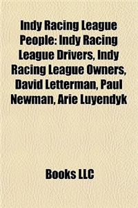 Indy Racing League People: Indy Racing League Drivers, Indy Racing League Owners, David Letterman, Paul Newman, Arie Luyendyk