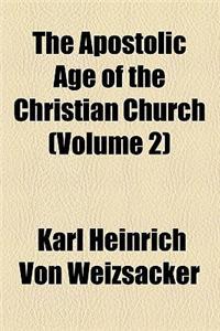 The Apostolic Age of the Christian Church Volume 2