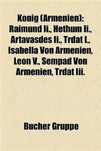Knig (Armenien): Raimund II., Hethum II., Artavasdes II., Trdat I., Isabella Von Armenien, Leon V., Sempad Von Armenien, Trdat III.