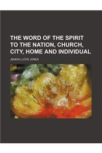 The Word of the Spirit to the Nation, Church, City, Home and Individual