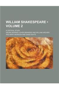 William Shakespeare (Volume 2); A Critical Study