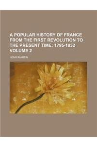A Popular History of France from the First Revolution to the Present Time Volume 2; 1795-1832