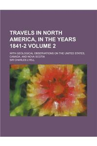 Travels in North America, in the Years 1841-2; With Geological Observations on the United States, Canada, and Nova Scotia Volume 2