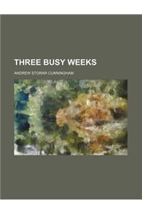 Three Busy Weeks