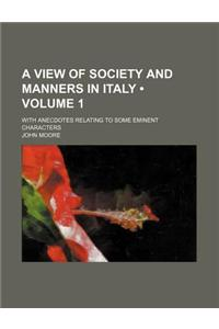 A View of Society and Manners in Italy (Volume 1); With Anecdotes Relating to Some Eminent Characters