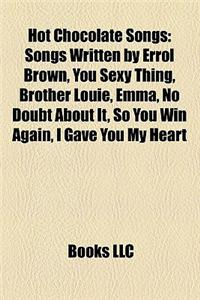 Hot Chocolate Songs: Songs Written by Errol Brown, You Sexy Thing, Brother Louie, Emma, No Doubt about It, So You Win Again, I Gave You My