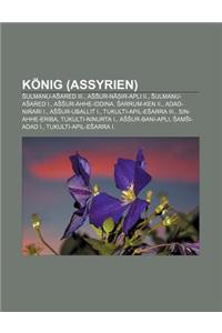 Konig (Assyrien): Ulmanu-A Ared III., a Ur-Na IR-Apli II., Ulmanu-A Ared I., a Ur-Ahhe-Iddina, Arrum-Ken II., Adad-Nirari I.