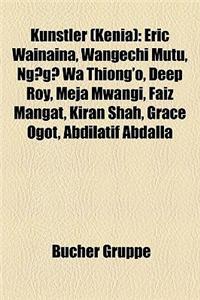 Knstler (Kenia): Eric Wainaina, Wangechi Mutu, Ng?g? Wa Thiong'o, Deep Roy, Meja Mwangi, Faiz Mangat, Kiran Shah, Grace Ogot, Abdilatif