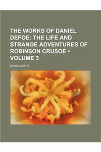 The Works of Daniel Defoe (Volume 3); The Life and Strange Adventures of Robinson Crusoe