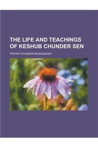 The Life and Teachings of Keshub Chunder Sen