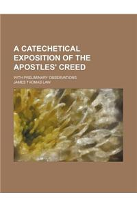 A Catechetical Exposition of the Apostles' Creed; With Preliminary Observations