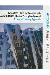 Workplace Skills for Success with AutoCAD 2009: Basics Through Advanced: A Layered Learning Approach [With CDROM]