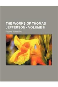 The Works of Thomas Jefferson (Volume 8)