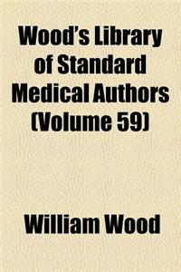 Wood's Library of Standard Medical Authors (Volume 59)
