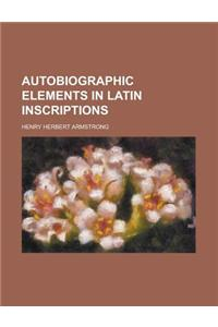 Autobiographic Elements in Latin Inscriptions