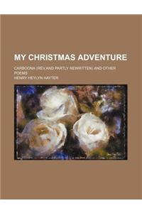 My Christmas Adventure; Carboona (REV.and Partly Rewritten) and Other Poems