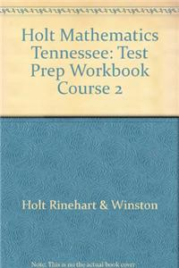 Holt Mathematics Tennessee: Test Prep Workbook Course 2