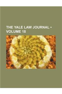 The Yale Law Journal (Volume 18)