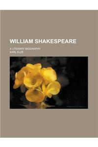 William Shakespeare; A Literary Biography