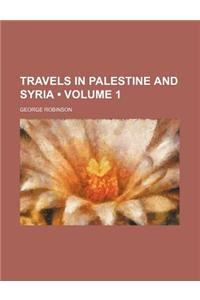Travels in Palestine and Syria (Volume 1)