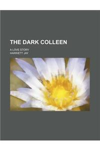 The Dark Colleen; A Love Story