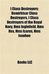 I Class Destroyers: Demirhisar Class Destroyers, I Class Destroyers of the Royal Navy, HMS Inglefield, HMS Ilex, HMS Icarus, HMS Ivanhoe